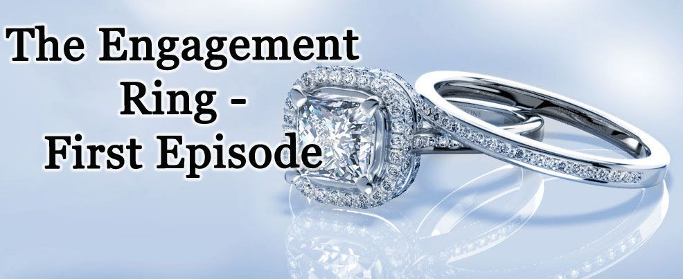 The engagement Ring-First Episode