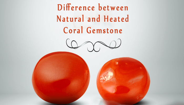 Differnce between Natural and Heated Coral gemstone