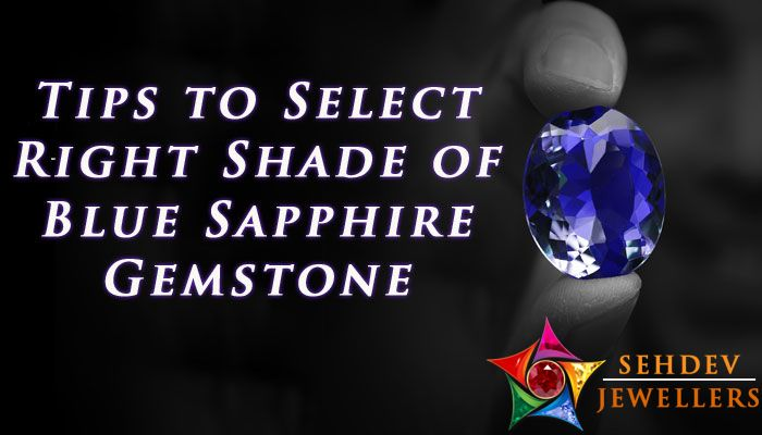 Tips to select the right shade of Blue Sapphire Gemstone
